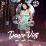 nhung ca khuc dance viet hay nhat 2019 - v.a