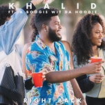 right back (single) - khalid, a boogie wit da hoodie