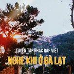 Tuyển Tập Nhạc Rap Việt Nghe Khi Ở Đà Lạt