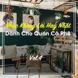 nhac khong loi hay nhat danh cho quan ca phe (vol. 4) - v.a