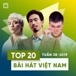 top 20 bai hat viet nam tuan 38/2019 - v.a