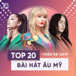 top 20 bai hat au my tuan 38/2019 - v.a