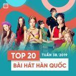 top 20 bai hat han quoc tuan 38/2019 - v.a