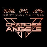 don't call me angel (charlie's angels) (single) - ariana grande, miley cyrus, lana del rey