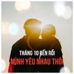 thang 10 den roi minh yeu nhau thoi - v.a