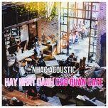 tuyen tap nhac acoustic hay nhat danh cho quan cafe - v.a