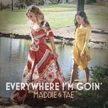 everywhere i'm goin' (single) - maddie & tae