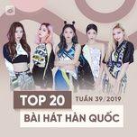 top 20 bai hat han quoc tuan 39/2019 - v.a