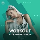 workout with ariana grande - ariana grande