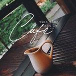 tinh dang nhu ly cafe - v.a