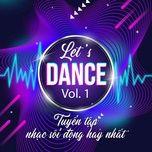 let's dance - tuyen tap nhac soi dong hay nhat (vol. 1) - v.a