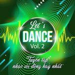 let's dance - tuyen tap nhac soi dong hay nhat (vol. 2) - v.a