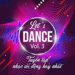 let's dance - tuyen tap nhac soi dong hay nhat (vol. 3) - v.a