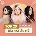 top 20 bai hat au my tuan 40/2019 - v.a