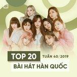 top 20 bai hat han quoc tuan 40/2019 - v.a