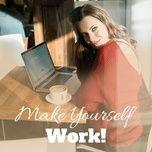 make yourself work - nhac nang cao tam trang lam viec - v.a