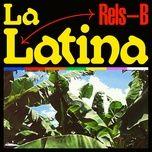 la latina (single) - rels b