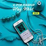 v-pop mashup hay nhat 2019 - v.a