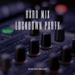 hard mix lockdown party - v.a
