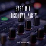hard mix lockdown party - v.a