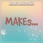 makes... - au my phai chat - v.a