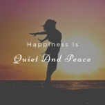 happiness is quiet and peace - v.a