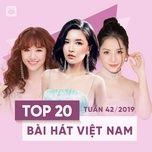 top 20 bai hat viet nam tuan 42/2019 - v.a