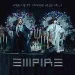 empire (single) - wengie, minnie ((g)i-dle)