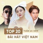 top 20 bai hat viet nam tuan 43/2019 - v.a