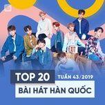 top 20 bai hat han quoc tuan 43/2019 - v.a