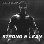 strong and lean - edm x trap - v.a