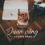 quan vang - ly cafe dang - v.a