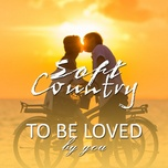 soft country - to be loved by you - v.a