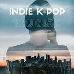 indie k-pop thu gian - v.a