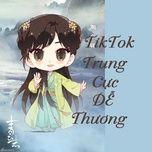 tik tok trung cuc de thuong - v.a