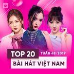 top 20 bai hat viet nam tuan 45/2019 - v.a