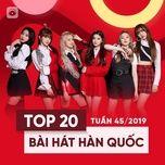 top 20 bai hat han quoc tuan 45/2019 - v.a