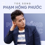 nhung bai hat hay nhat cua pham hong phuoc - pham hong phuoc