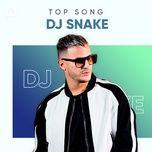 nhung bai hat hay nhat cua dj snake - dj snake