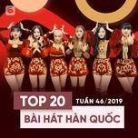 top 20 bai hat han quoc tuan 46/2019 - v.a