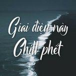 giai dieu nay chill phet - v.a