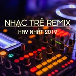 nhac tre remix hay nhat 2019 - v.a