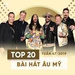 top 20 bai hat au my tuan 47/2019 - v.a