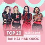 top 20 bai hat han quoc tuan 48/2019 - v.a