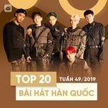 top 20 bai hat han quoc tuan 49/2019 - v.a