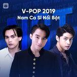 v-pop 2019: nam ca si v-pop noi bat - v.a