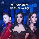 Tải nhạc Mp3 V-Pop 2019: Nữ Ca Sĩ V-Pop Nổi Bật online miễn phí