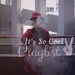 it's so cool playlist - v.a