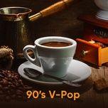 Tải nhạc hay 90's V-Pop trực tuyến miễn phí