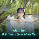 nhac hoa duoc dance cover nhieu nhat - v.a